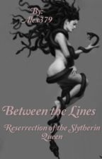 Between the Lines: Resurrection of the Slytherin Queen by Alex379