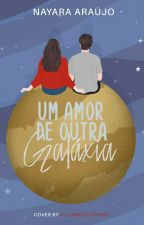 Um amor de outra galáxia by NayaraAraujoS