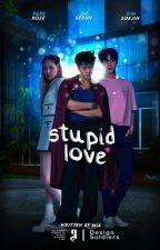 Stupid Love by nanasuho321