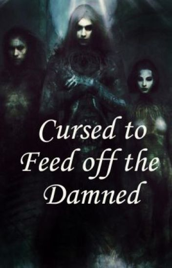 Cursed to Feed Off the Damned