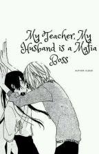My Teacher,My Husband is a Mafia Lord by user85656541