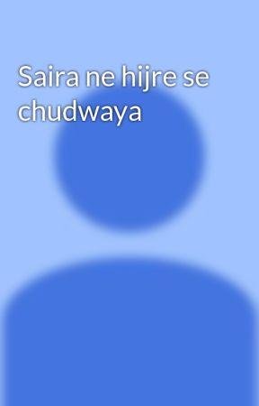 Saira ne hijre se chudwaya - Untitled Part 1 - Wattpad