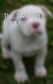 THE TWILIGHT LOVER by puppylover1234567890
