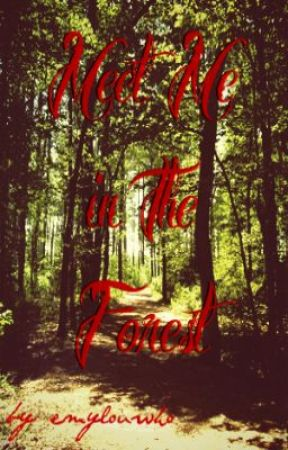 Meet Me in the Forest by emylouwho