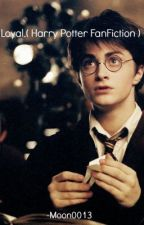 Loyal.( Harry Potter FanFiction ) by -Moon0013