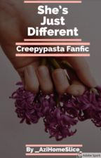 She's Just Different.... (Creepypasta Fanfic) by as_normal_as_it_gets