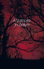 A Vampire In Salem by Little_Em126