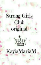The Strong Girls Club Original (Completed) by KaylaMariaM