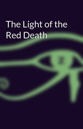 The Light of the Red Death by ChoujuX