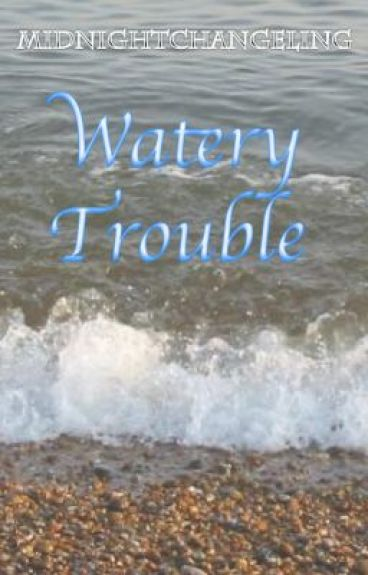 Watery Trouble by midnightchangeling