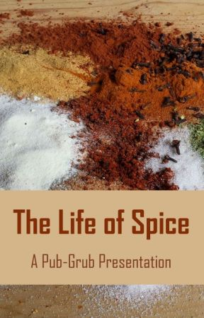 The Life of Spice by Pub-Grub