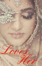 Loves To Hate Her (a Muslim love story) by SkittleLOVEer