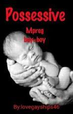 Possessive (Boy×boy) Mpreg (Discontinued) by LoveGayRomance42