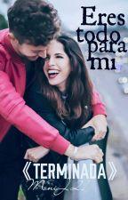 Eres todo para mi       《RUGGELARIA》《TERMINADA》 by MoniJ21