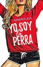 Yo soy la perra (YoSoy#1) [DISPONIBLE EN LIBRERÍAS] by AmericaVi