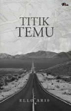 Titik Temu [Completed] by elloaris