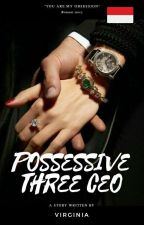 POSSESSIVE THREE CEO ( PROSES TERBIT) by Virginia765