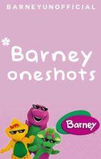 Barney oneshots  by Barneyunofficial