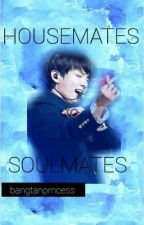 HOUSEMATES to SOULMATES  by bangtanprncess