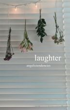 laughter // d.d. by angelictendencies