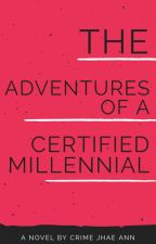 THE ADVENTURES OF A CERTIFIED MILLENNIAL by crimejhaeann