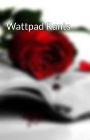 Wattpad Rants by Thee_Critic