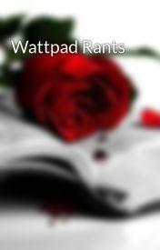 Wattpad Rants by Thee_Critic