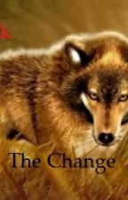 The Change [The Pack Book 1] by GabyAdame