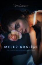 Melez Kraliçe  by kralicevkm