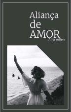 Aliança De Amor  [Completo] by hellen_antonia