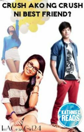 Crush Ako Ng Crush Ni Best Friend? (KathNiel) *WITH SPECIAL CHAPTERS* by ImACrazyGirl24