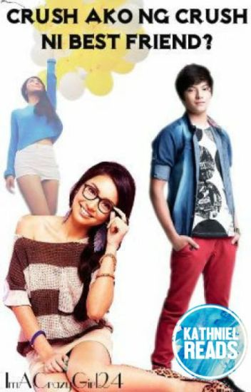 Crush Ako Ng Crush Ni Best Friend? (KathNiel) *WITH SPECIAL CHAPTERS*