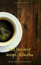 setjankir kopi rindu by tanpa_jeda