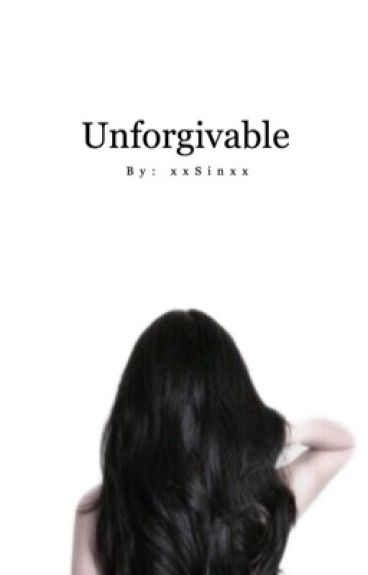Unforgivable [COMPLETE]