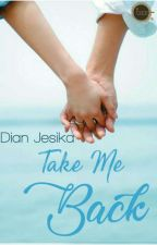 Take Me Back (Complete) by dianjesika
