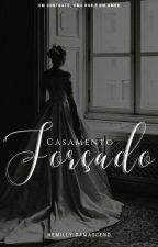 Casamento Forçado (CONCLUÍDO)  by HemillyDamaceno
