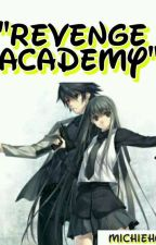 REVENGE ACADEMY by MichieHope_15