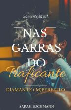 Nas Garras do Traficante >> Diamante (Im)perfeito ||Romace Gay|| by MiauUpZoeiraa