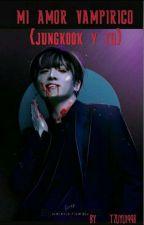 mi amor vampirico {jungkook y tu} [TERMINADA] by tzuyu1998