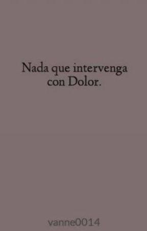 Nada que intervenga con Dolor. by vanne0014