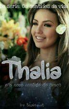  Thalia: e o novo sentido do Amor  Livro-1 Série: Os sentidos da vida   by Becah213