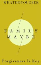Family Maybe (Book 2) by WhatDoYouGeek