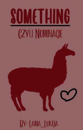 SOMETHING | Czyli Nominacje by Lama_Lukeja