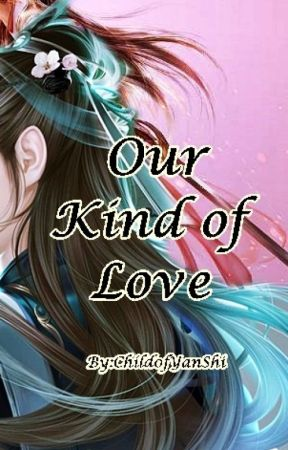 Our Kind of Love by Child0fYanshi