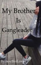 My brother is Gangleader ~SWE~ by NovllerLover