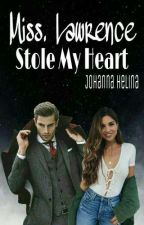 [1] Miss. Lawrence Stole My Heart (COMPLETED) by johannahelina