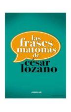 FRASES MATONAS DE CÉSAR LOZANO by IdalyRiveraTirado