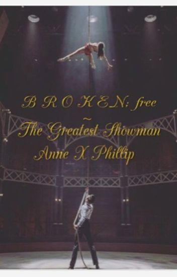 B R O K E N; free. Before the Storm ~ The Greatest Showman ~ Anne X Phillip