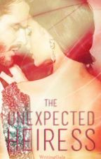 The Unexpected Heiress [ON HOLD] by WritingGals