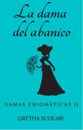 La dama del abanico [Damas enigmáticas 2]  by gretha-H